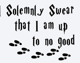 SVG, harry potter, I solemnly swear that i am up to no good,  disney, cut file, printable file,  cricut, silhouette, instant download
