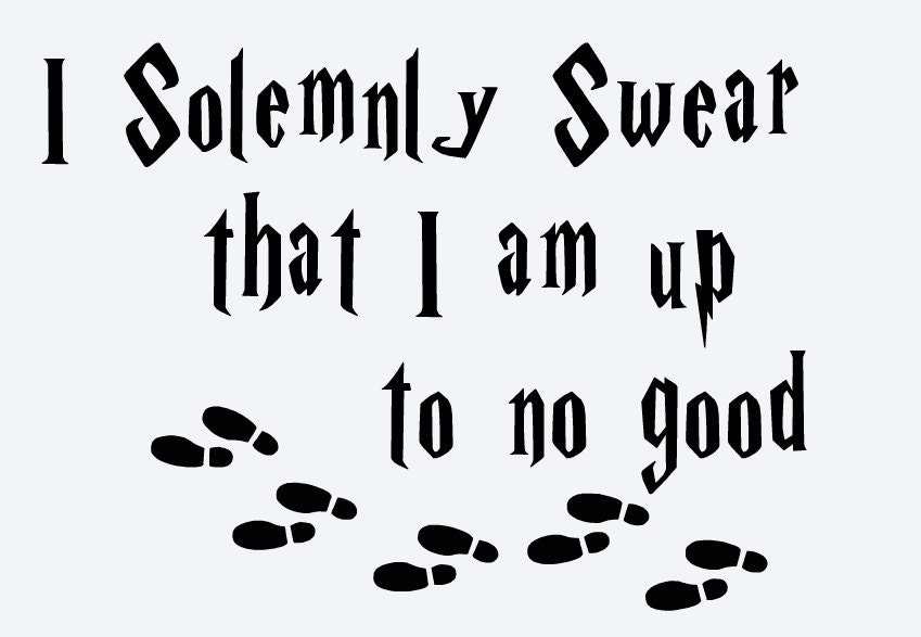 I solemnly swear that i am up to no good background