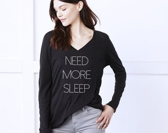 Need More Sleep Shirt - Womens Flowy Long Sleeve V-Neck Tee - Sleep Shirt - Long Sleeve Womens Sleep Shirt - Sleep In Shirt