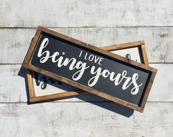I love being yours/ home decor/ bedroom decor/ wood signs/ farmhouse signs/ farmhouse style/ country decor/ shabby chic / gifts/ rustic