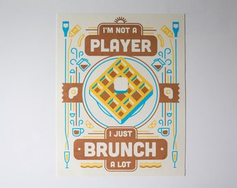 "I'm Not A Player, I Just Brunch A Lot Poster - 9 x 12"" - Screen Printed"