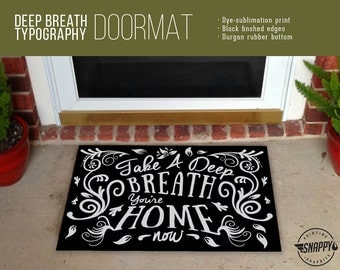 Take A Deep Breath You're Home Now - Typography - Welcome Mat/Doormat/Rug - 2 Sizes - High Quality Dye Sub, Weatherproof - Indoor/Outdoor