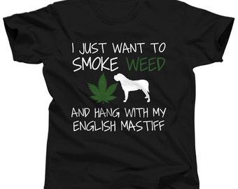English Mastiff Shirt - I Just Want To Smoke Weed and Hang With My Mastiff Gift - Funny Weed Tees - Funny Cannabis Tshirt - Marijuana Tshirt