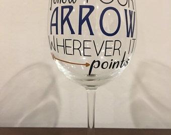Follow Your Arrow Wherever It Points Wine Glass