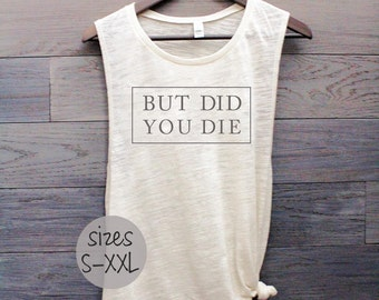 But did you die shirt, workout tank, muscle tank womens, motivational tee, plus size clothing, gym tank, mom shirt, party shirt, funny tee