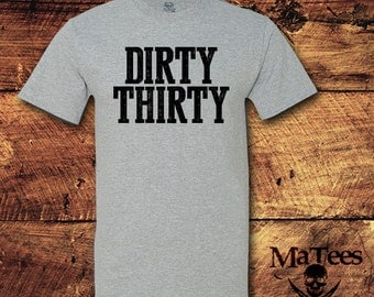 Dirty 30, Dirty Thirty, Dirty 30 Shirt, 30th Birthday, 30th Birthday for him, 30th Birthday Gift, 30th Birthday Shirt, 30 Birthday