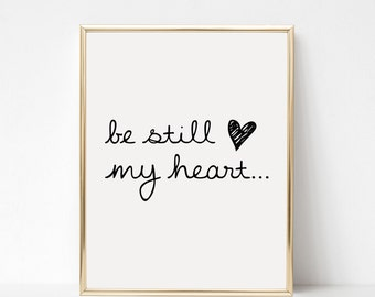 Digital Download Be Still My Heart Printable 5x7 and 8x10