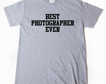 Best Photographer Ever T-shirt Funny Photography Photo Tee Shirt
