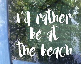 Beach Decal | I'd rather be at the beach Car Decal | Ocean Decal | Surf Decal | Surfer Decal | Beach Car Decal | Beach Love | Sticker