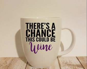 Theres a chance this could be Wine, Wine Mug, Funny Wine Mug, Funny Coffee Mug, Theres a chance this is Vodka, Funny CoWorker Mug