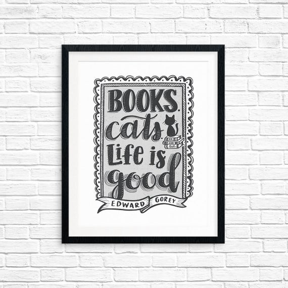 Printable Art, Books Cats Life is Good, Edward Gorey, Book Lover Quote Art Printable, DIY Home Decor, Hand Lettered, Digital Download Print