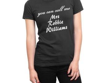Usted puede llamar a mí señora Robbie Williams camiseta para mujeres