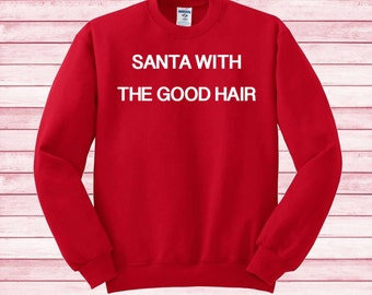 Santa with the good hair Holidays Christmas Tee T-shirt Sweatshirt funny sweater Instagram gifts fashion blogger