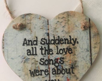 And suddenly all the love songs were about you, lovers gift, keepsake heart gift, Valentines gift, anniversary gift, love token, rustic gift