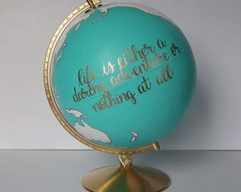 "Ready to Ship – Hand Painted Globe – Life Is Either a Daring Adventure or Nothing At All – Gift, Boho, Travel – 12""Diameter – Turquoise"