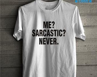 Sarcasm T-shirt, Me Sarcastic Never Tshirt Sayings Funny Gift for Girls and Boys Gift for her, unique gift, best gift, mens gift