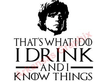 "Game of Thrones ""I Drink and I know things"" Vector/Cuttable Files Eps, AI, Pdf and Svg"