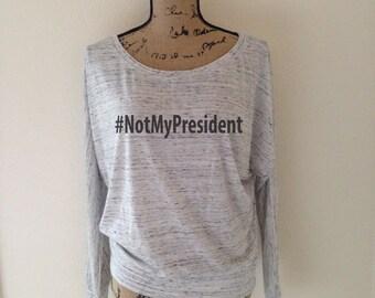 notmypresident-notmypresident shirt-not my president-anti trump shirt- nasty woman shirt- feminist shirt- anti trump- Hillary Clinton Shirt-