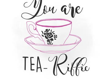 You are Tea riffic SVG clipart, kitchen Quote Word Art, Cutting File, Decal, tea timeClipart in Svg Dxf Png Jpeg Cricut & Silhouette