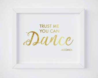 Bar Wedding Sign, Trust me you can dance, Wedding Alcohol Sign, Gold Bar Sign, Gold Wedding Sign, Drink Sign, Bar Sign Download PDF