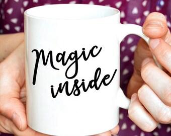 Magic Inside Mug / Fun Mug / Magic / Coffee Mug /Funny Mug / Mom Mug / Gift for Friend / Gift for Her / Statement Mug / Magical Mug