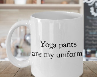 Yoga Pants are My Uniform Mug Ceramic Coffee Cup Yoga Gift / Mom Gift