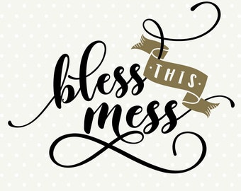 Bless this Mess SVG, Home DXF file, Home Decor cut file, Faith svg, Commercial cut file, SVG cut file, svg download