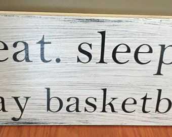 eat. sleep. play basketball wooden sign.  White and black 9.25x18