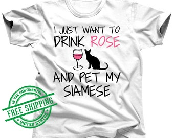 Siamese Cat Shirt - I Just Want To Drink Rosé and Pet My Siamese Cat Gift - Kitten Top - Funny Cat Mom - Cat People Gift - Siamese Cat Lover