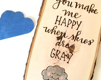 You Make Me HAPPY When Skies Are GRAY Wooden Sign, Wood Burned & Hand Lettered, Nursery Decor, Anniversary, Home Decor, Wood Decor