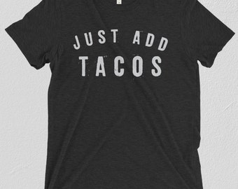 Just Add Tacos Funny Taco Shirt | Taco TShirt for Taco Tuesday | Taco Party Shirt | Taco Gift for Foodie | Taco Lover | Taco Gift T Shirt
