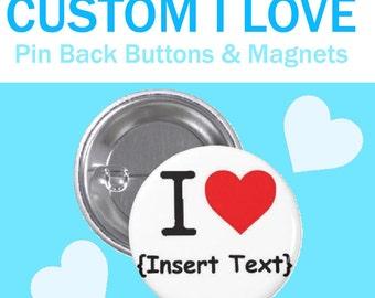 "CUSTOM ""I Love"" Pin-Back Button & Magnet"