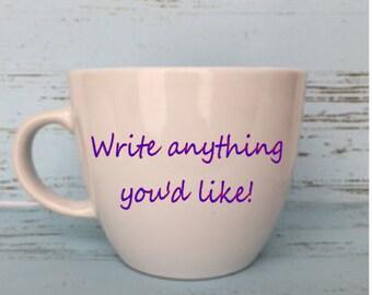 Custom Coffee Mug Write Anything You'd Like!, Gift for her, Gift for Him, Coffee Mug