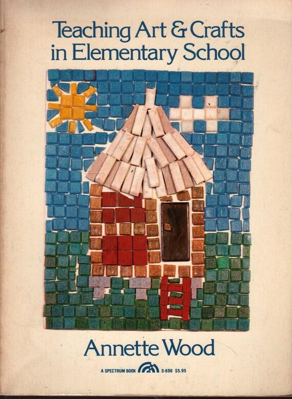 Teaching Art & Crafts in Elementary School - Annette Wood - 1981 - Vintage Educational Book
