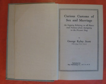 Curious Customs of Sex and Marriage: An Inquiry Relating to All Races and Nations from Antiquity to the Present Day by George Ryley Scott