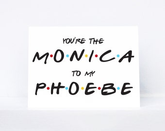 You're the Monica to my Phoebe typography quote best friend greeting card   Inspired by Friends