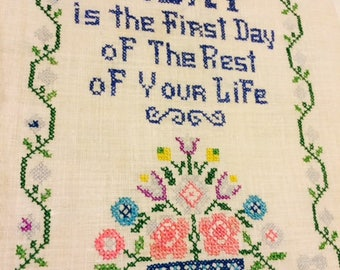 "Cross Stitch Sampler ""Today Is The First Day Of The Rest Of Your Life"" So Pretty, But Does Need To Be Finished"