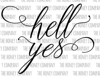 Hell Yes SVG PNG DXF Script Font Digital Download Silhouette Cricut Cut Files Cutting Machine