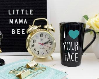 I Love Your Face Coffee Mug, Funny Coffee Cup, Valentines day gift for him, Valentines day gift for her, Best friend mug, Love mug