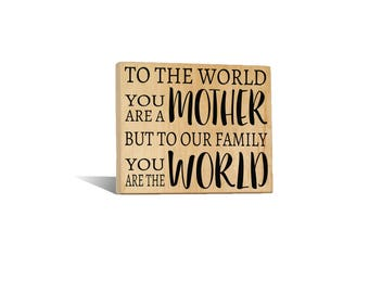 Custom Wood Sign To The World You Are A Mother Mothers Day Gift For Mom Momma Mommy Birthday Gift Present Mother's Sign Grandmother Grandma