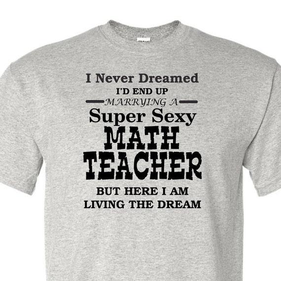 I never dreamed I'd end up Marrying to a Super Sexy math teacher shirt, funny shirt, LOL shirt, popular shirt, trending top,education shirt