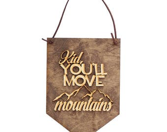 Kid You'll Move Mountains - Gift for New Baby - Wall Hanging - Nursery Decor Sign - Kids Bedroom Decor Idea - Birthday Gift - Kids Gifts