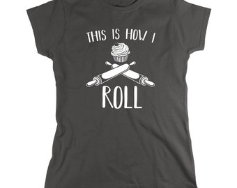 This Is How I Roll Shirt, funny baker's shirt, culinary school student, gift idea - ID: 1826