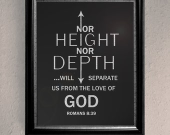 """Nor Height Nor Depth Will Separate Us From the Love of God - Romans 8:39 11"""" x 14"""" & 8.5"""" x 11"""" Printable Wall Art"""