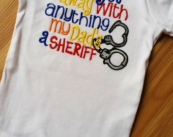 I Can't get away with anything my Dad's/ Mommy's a SHERIFF -Any Official Department Shirt - Any Official handcuffs Police Officer Sheriff