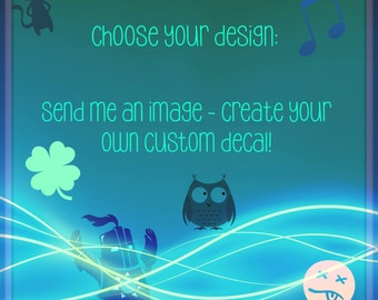 Design Your Own Vinyl Decal - Provide me with an idea or image for your original design!