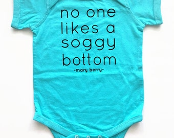 Great British Bake Show Mary Berry - No One Likes a Soggy Bottom. Funny onesie!  Cute baby shirt.