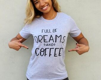 Dreams and Coffee Tee Tee | T Shirts with Sayings, Womens TShirts, Women's Graphic Tees, Cute T-Shirt, Kindness Shirt, Cute Tee