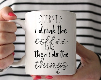 Funny mugs, First i drink the cofee then i do the things, Girl Boss Mug, Mom Mugs, Office Mug, Gift for Boss, Boss Lady Mug