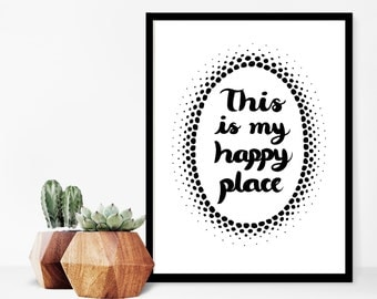 """This Is My Happy Place, Housewarming gift, Home Decor, Print, Quote Prints, Wall Art, Black and White, Typography Print, Quote Art, 9"""" x 12"""""""
